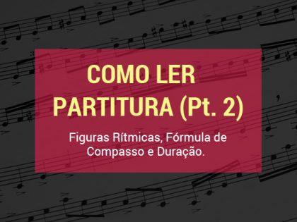 Como Ler Partitura (Pt. 2): Figuras Rítmicas, Fórmula de Compasso e Duração