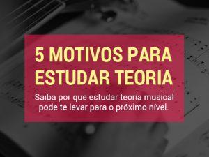 5 Motivos Para Começar a Estudar Teoria Musical Agora