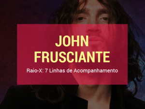 John Frusciante: 7 Linhas de Acompanhamento