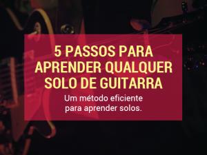 5 Passos para Aprender Qualquer Solo de Guitarra