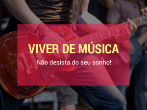 Viver de música: Não desista do seu sonho