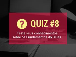 Quiz #8 – Teste Seus Conhecimentos Sobre Fundamentos do Blues
